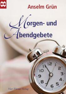 Morgen- und Abendgebete Grün, Anselm 9783896808356