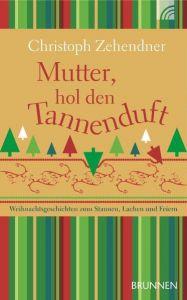 Mutter, hol den Tannenduft Zehendner, Christoph 9783765511356
