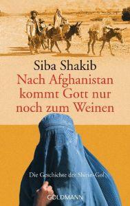 Nach Afghanistan kommt Gott nur noch zum Weinen Shakib, Siba 9783442455157
