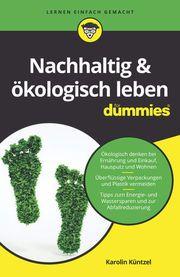 Nachhaltig & ökologisch leben für Dummies Küntzel, Karolin 9783527715909