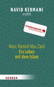 Nasr Hamid Abu Zaid - Ein Leben mit dem Islam Kermani, Navid 9783451068706