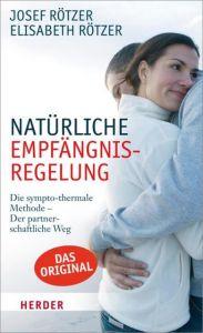 Natürliche Empfängnisregelung Rötzer, Josef/Rötzer, Elisabeth 9783451306297