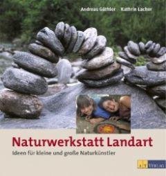 Naturwerkstatt Landart Güthler, Andreas/Lacher, Kathrin 9783855028832