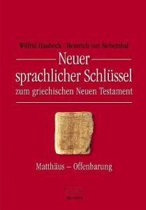 Neuer sprachlicher Schlüssel zum griechischen Neuen Testament Haubeck, Wilfrid (Prof. Dr.)/Siebenthal, Heinrich von (Prof. em. Dr.) 9783765593932