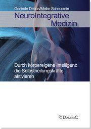 NeuroIntegrative Medizin: Durch körpereigene Intelligenz die Selbstheilungskräfte aktivieren Debus, Gerlinde/Scheuplein, Meike 9783938580776