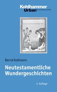 Neutestamentliche Wundergeschichten Kollmann, Bernd 9783170213760