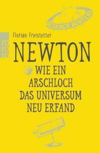 Newton. Wie ein Arschloch das Universum neu erfand Freistetter, Florian 9783499633775