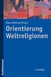 Orientierung Weltreligionen Klaus Ebeling 9783170218512