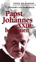 Papst Johannes XXIII. begegnen Teuffenbach, Alexandra von (Dr.) 9783790258349