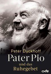 Pater Pio und das Ruhegebet Dyckhoff, Peter 9783863572389