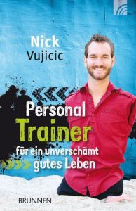 Personal Trainer für ein unverschämt gutes Leben Vujicic, Nick 9783765541803
