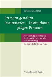 Personen gestalten Institutionen - Institutionen prägen Personen Johannes Brantl 9783791732497