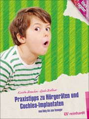 Praxistipps zu Hörgeräten und Cochlea-Implantaten Bremken, Kerstin/Batliner, Gisela 9783497030231