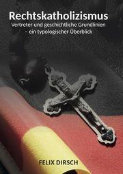 Rechtskatholizismus Dirsch, Felix 9783962291938