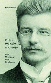 Richard Wilhelm 1873-1930 Hirsch, Klaus 9783957471024