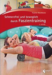 Schmerzfrei und beweglich durch Faszientraining Bechheim, Yvonne 9783785319888