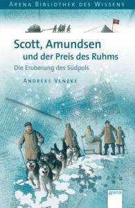Scott, Amundsen und der Preis des Ruhms Venzke, Andreas 9783401065397