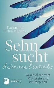 Sehnsucht himmelwärts Plehn-Martins, Katharina 9783843611602