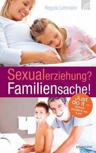 Sexualerziehung? Familiensache! Lehmann, Regula 9783765515286
