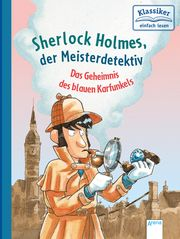 Sherlock Holmes, der Meisterdetektiv. Das Geheimnis des blauen Karfunkels Conan Doyle, Arthur (Sir)/Pautsch, Oliver 9783401717289