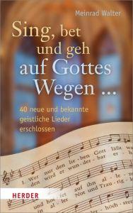 'Sing, bet und geh auf Gottes Wegen...' Walter, Meinrad 9783451311604