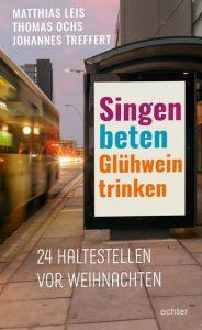 Singen, beten, Glühwein trinken Leis, Matthias/Ochs, Thomas/Treffert, Johannes 9783429053215
