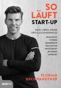 So läuft Start-up Gschwandtner, Florian/Bernold, Matthias G 9783711001771