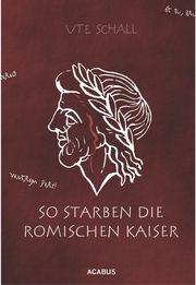 So starben die römischen Kaiser Schall, Ute 9783862822379