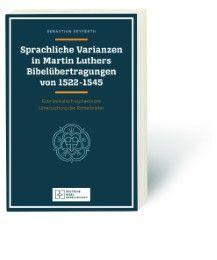 Sprachliche Varianzen in Martin Luthers Bibelübertragungen von 1522-1545 Seyferth, Sebastian 9783438076069
