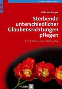 Sterbende unterschiedlicher Glaubensrichtungen pflegen Neuberger, Julia 9783456847320