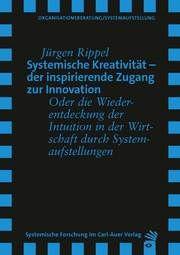 Systemische Kreativität - der inspirierende Zugang zur Innovation Rippel, Jürgen 9783849790295
