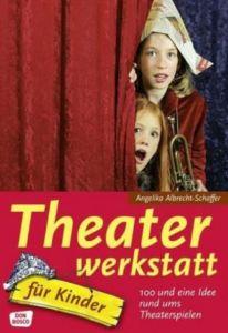 Theaterwerkstatt für Kinder Albrecht-Schaffer, Angelika 9783769815481