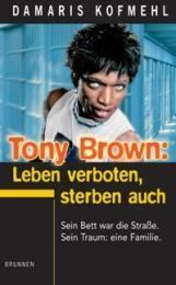 Tony Brown: Leben verboten, sterben auch Kofmehl, Damaris 9783765537943