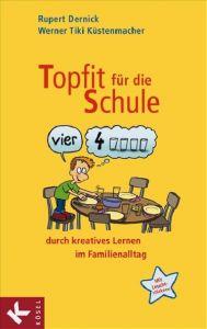 Topfit für die Schule durch kreatives Lernen im Familienalltag Dernick, Rupert/Küstenmacher, Werner Tiki 9783466307777