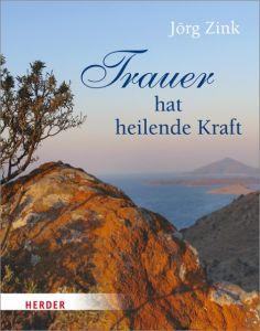 Trauer hat heilende Kraft Zink, Jörg 9783451312625