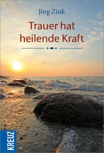 Trauer hat heilende Kraft Zink, Jörg 9783451613616
