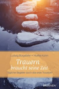 Trauern braucht seine Zeit Burgdörfer, Ludwig/Kuhm, Marthe 9783765514975