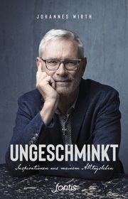 Ungeschminkt Wirth, Johannes 9783038482048