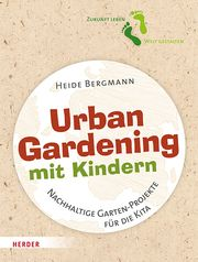 Urban Gardening mit Kindern Bergmann, Heide 9783451389344
