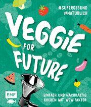 Veggie for Future - Vegetarisch kochen: Der easy Einstieg!  9783745904451
