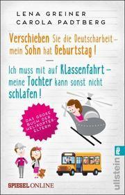 Verschieben Sie die Deutscharbeit - mein Sohn hat Geburtstag/Ich muss mit auf Klassenfahrt - meine Tochter kann sonst nicht schlafen Greiner, Lena/Padtberg, Carola 9783548061450