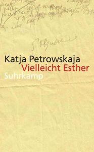 Vielleicht Esther Petrowskaja, Katja 9783518465967