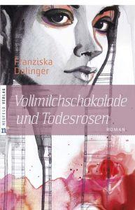 Vollmilchschokolade und Todesrosen Dalinger, Franziska 9783862560073
