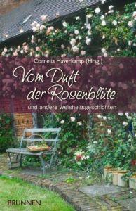 Vom Duft der Rosenblüte Cornelia Haverkamp 9783765540134