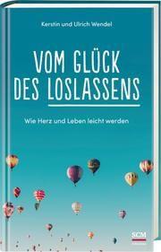 Vom Glück des Loslassens Wendel, Kerstin/Wendel, Ulrich 9783417268959