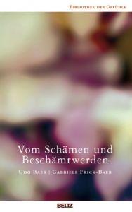 Vom Schämen und Beschämtwerden Baer, Udo/Frick-Baer, Gabriele 9783407858672