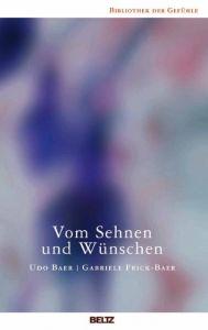 Vom Sehnen und Wünschen Baer, Udo/Frick-Baer, Gabriele 9783407858849