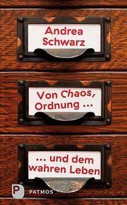 Von Chaos, Ordnung und dem wahren Leben Schwarz, Andrea 9783843611657
