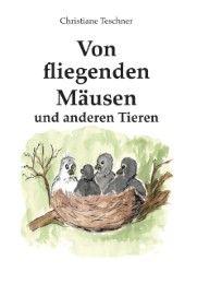 Von fliegenden Mäusen und anderen Tieren Teschner, Christiane 9783960860549