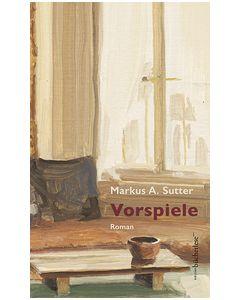 Vorspiele Sutter, Markus A 9783906907413